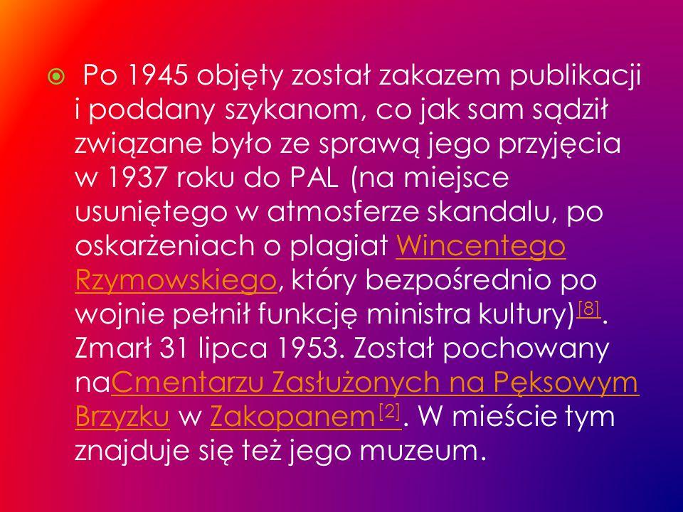 Po 1945 objęty został zakazem publikacji i poddany szykanom, co jak sam sądził związane było ze sprawą jego przyjęcia w 1937 roku do PAL (na miejsce usuniętego w atmosferze skandalu, po oskarżeniach o plagiat Wincentego Rzymowskiego, który bezpośrednio po wojnie pełnił funkcję ministra kultury)[8].